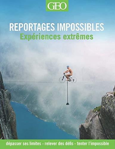 Reportages impossibles - Les expériences extrêmes par Daniel Smith