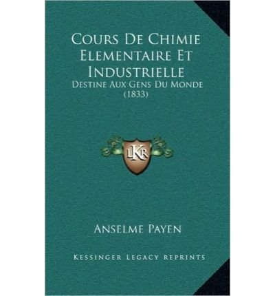 Cours de Chimie Elementaire Et Industrielle: Destine Aux Gens Du Monde (1833) (Hardback)(French) - Common