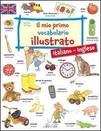 Il mio primo vocabolario illustrato. Italiano-inglese. Ediz. bilingue