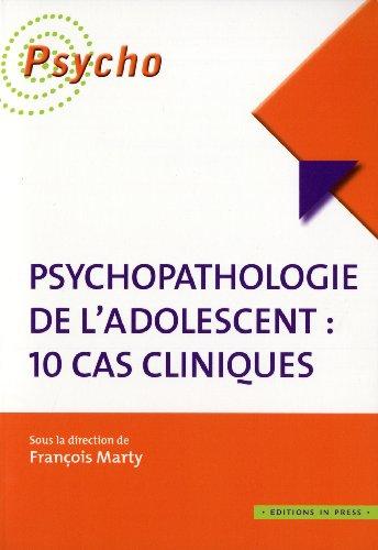 Psychopathologie de l'adolescent : 10 cas cliniques