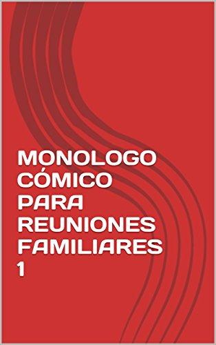 MONOLOGO CÓMICO PARA REUNIONES FAMILIARES 1 por JUAN CARLOS RAMOS