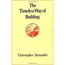 The Timeless Way of Building (Center for Environmental Structure Series) by Christopher Alexander (1980-04-10)