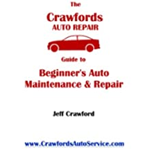 The Crawford's Auto Repair Guide to Beginner's Auto Maintenance & Repair: 12 easy chapters to help you save money on vehicle services. (English Edition)