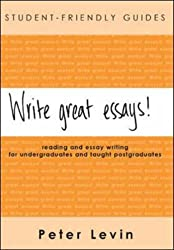 Write Great Essays! Reading and Essay Writing for Undergraduates and Taught Postgraduates (Student-Friendly Guides series)
