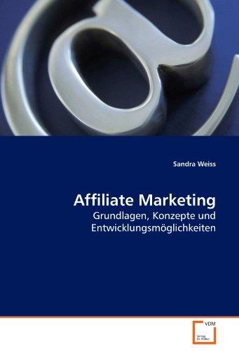 Affiliate Marketing: Grundlagen, Konzepte und Entwicklungsmöglichkeiten