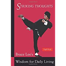 Striking Thoughts: Bruce Lee's Wisdom for Daily Living (The Bruce Lee library) by Bruce Lee (2002-05-20)