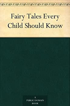 Fairy Tales Every Child Should Know (English Edition) par [Mabie, Hamilton Wright]