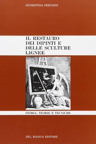 Il restauro dei dipinti e delle sculture lignee. Storia, teorie e tecniche