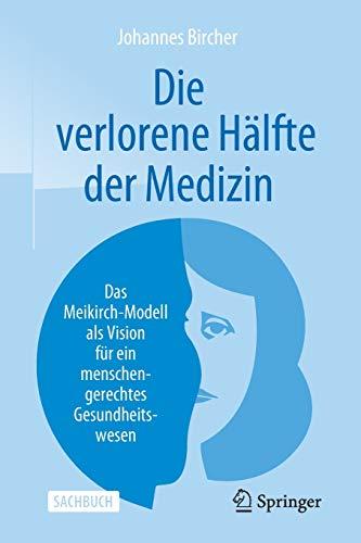Die verlorene Hälfte der Medizin: Das Meikirch-Modell als Vision für ein menschengerechtes Gesundheitswesen
