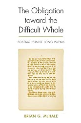 The Obligation Toward the Difficult Whole: Postmodernist Long Poems (Modern & Contemporary Poetics) by Brian McHale (2004-01-31)