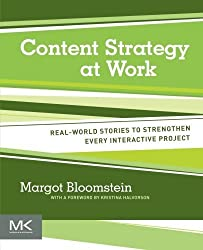 Content Strategy at Work: Real-world Stories to Strengthen Every Interactive Project by Margot Bloomstein (2012-03-02)