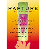 [( Rapture: A Raucous Tour of Cloning, Transhumanism, and the New Era of Immortality )] [by: Brian Alexander] [Oct-2004]