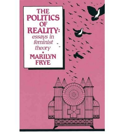 [Politics of Reality: Essays in Feminist Theory[ POLITICS OF REALITY: ESSAYS IN FEMINIST THEORY ] By Frye, Marilyn ( Author )Mar-01-1983 Paperback