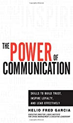 Power of Communication,The: Skills to Build Trust, Inspire Loyalty, and Lead Effectively by Helio Fred Garcia (2012-04-29)