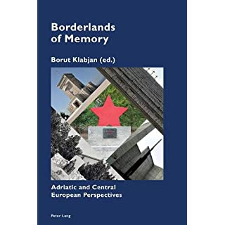 Borderlands of Memory: Adriatic and Central European Perspectives (Cultural Memories)