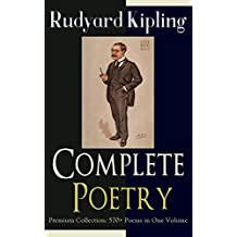 Complete Poetry of Rudyard Kipling – Premium Collection: 570+ Poems in One Volume: Songs from Novels and Stories, The Seven Seas Collection, Departmental ... Nations, The Years Between and many more
