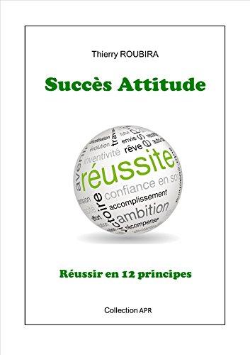 Succès Attitude: Réussir en 12 principes