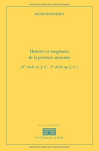 Histoire et imaginaire de la peinture ancienne (Ve siècle av. J-C-1er siècle ap. J-C) par Agnès Rouveret