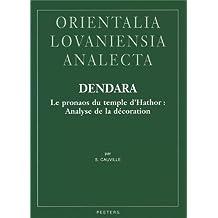 Dendara. Le Pronaos Du Temple D'Hathor: Analyse de La Decoration (Orientalia Lovaniensia Analecta, Band 221)