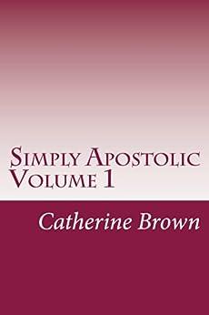 Simply Apostolic Volume 1 by [Brown, Catherine]