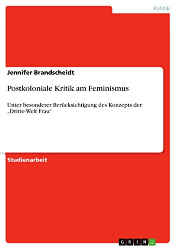 """Postkoloniale Kritik am Feminismus: Unter besonderer Berücksichtigung des Konzepts der """"Dritte-Welt Frau"""""""