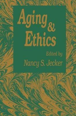 [(Aging and Ethics : Philosophical Problems in Gerontology)] [Edited by Nancy S. Jecker] published on (June, 1992)