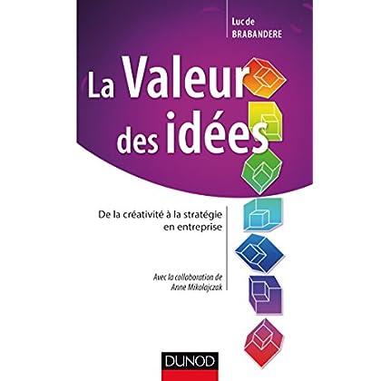 La valeur des idées - De la créativité à la stratégie en entreprise