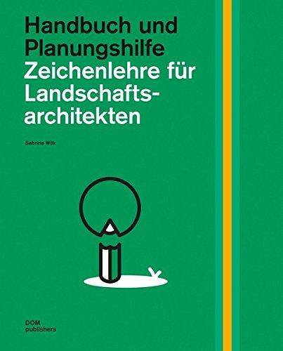 Zeichenlehre für Landschaftsarchitekten: Handbuch und Planungshilfe