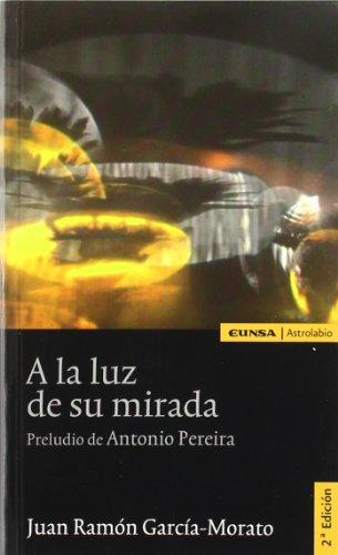 A la luz de su mirada (Astrolabio) por Juan Ramón García-Morato