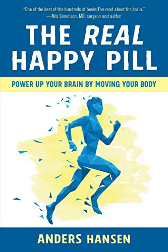The Real Happy Pill: Power Up Your Brain by Moving Your Body por Anders Hansen