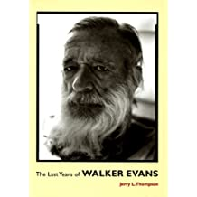 The Last Years of Walker Evans: A First-Hand Account by Jerry L. Thompson by Jerry L. Thompson (1997-11-01)