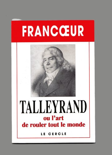 TALLEYRAND OU L'ART DE ROULER TOUT LE MONDE (HISTOIRE ET HUMOUR t. 1)