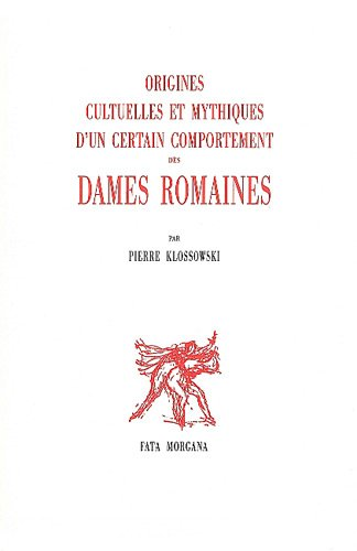Origines culturelles et mythiques d'un certain comportement des dames romaines par Pierre Klossowski