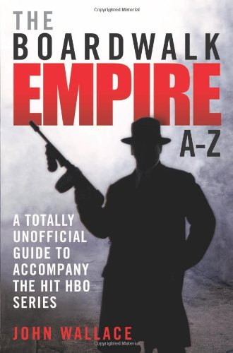The Boardwalk Empire A-Z: The Totally Unofficial Guide to Accompany the Hit HBO Series