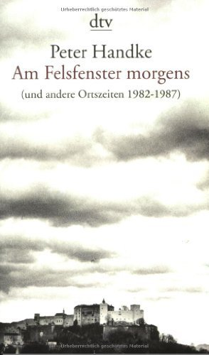 Am Felsfenster morgens: und andere Ortszeiten 1982 - 1987 von Handke. Peter (2000) Taschenbuch