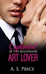 Captivated By The Billionaire Art Lover (An Alpha Billionaire Romance, Book 1) (English Edition)