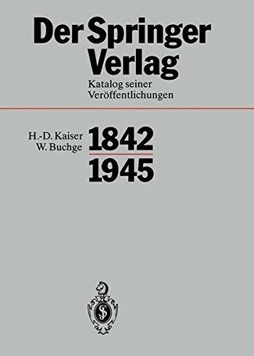 Der Springer-Verlag: Katalog Seiner Veröffentlichungen 1842-1945 (German Edition)