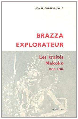 Brazza explorateur : Les traités Makoko (1880-1882) par Henri Brunschwig