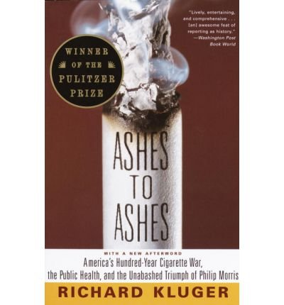 by-richard-kluger-author-ashes-to-ashes-americas-hundred-year-cigarette-war-the-public-health-and-th
