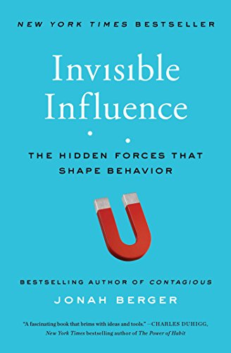 Invisible Influence: The Hidden Forces That Shape Behavior por Jonah Berger