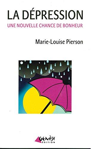 La dépression : Une nouvelle chance de bonheur par Marie-Louise Pierson