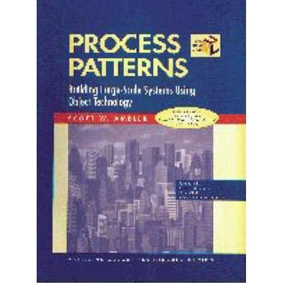 [(Process Patterns: Building Large-Scale Systems Using Object Technology )] [Author: Scott W. Ambler] [Jan-1999]
