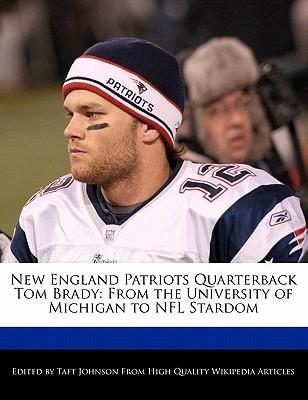 ts Quarterback Tom Brady: From the University of Michigan to NFL Stardom Johnson, Taft ( Author ) ] { Paperback } 2010 ()