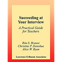 Succeeding at Your Interview: A Practical Guide for Teachers (English Edition)