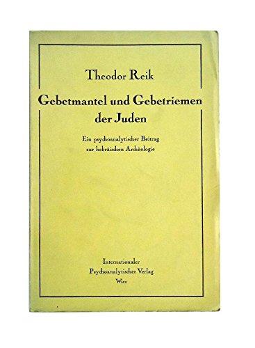 Gebetmantel und Gebetriemen der Juden. Ein psychoanalytischer Beitrag zur hebräischen Archäologie.