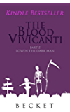 The Blood Vivicanti Part 5: Lowen the Dark Man