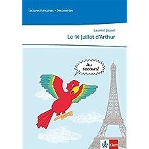 Le 14 Juillet d'Arthur: Lektüre abgestimmt auf Découvertes 1 Unité 6, mit weiteren Materialien zum kostenlosen Download Ende des 1. Lernjahres (Lectures françaises)