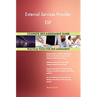 External Services Provider ESP All-Inclusive Self-Assessment - More than 700 Success Criteria, Instant Visual Insights, Comprehensive Spreadsheet Dashboard, Auto-Prioritized for Quick Results