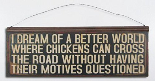 Chicken Cross (1art1 80318 Spaß - I Dream Of A Better World, Where Chickens Can Cross The Road Without Having Their Motives Questioned Poster Blechschild 56 x 20 cm)