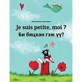 Je suis petite, moi ? Bi jijigkhen üü?: Un livre d'images pour les enfants (Edition bilingue français-mongol)